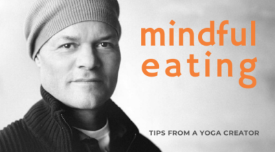 Mindful Eating, Tips from a Yoga Creator