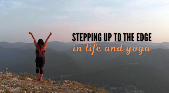 May Blog: Stepping Up to the Edge—In Life and Yoga